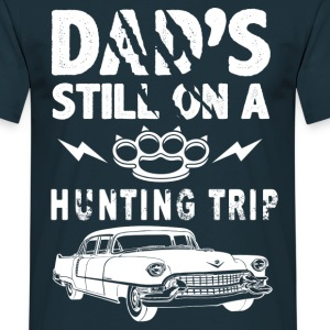 Dads Still On A Hunting Trip T-Shirts - Men's T-Shirt