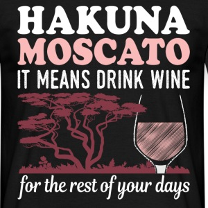 Hakuna Moscato - It Means Drink Wine T-Shirts - Men's T-Shirt