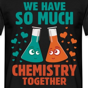 We Have So Much Chemistry Together T-Shirts - Men's T-Shirt