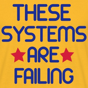 These systems are failing - Mannen T-shirt