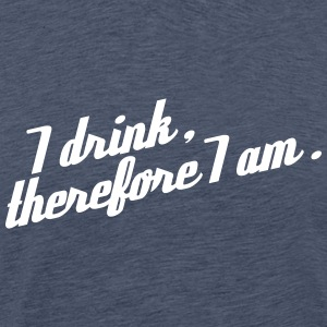 I drink, therefore I am - Männer Premium T-Shirt