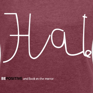 Hate bepositive en look in the mirror - Vrouwen T-shirt met opgerolde mouwen