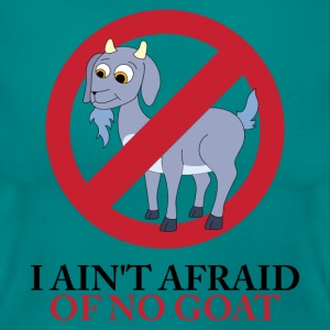 I Ain't Afraid Of No Goat T-Shirts - Women's T-Shirt