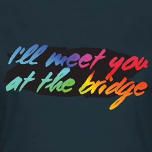 I'll Meet You At The Bridge Damen T-Shirt - Frauen T-Shirt