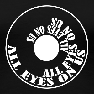 All Eyes On Us - Frauen Premium T-Shirt