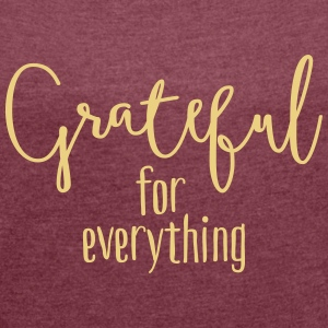 Grateful for everything T-shirts - Vrouwen T-shirt met opgerolde mouwen