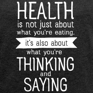 Health is also thinking and talking T-skjorter - T-skjorte med rulleermer for kvinner