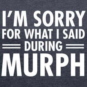 I'm Sorry For What I Said During Murph T-shirts - T-shirt med upprullade ärmar dam