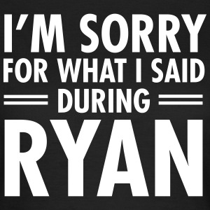 I'm Sorry For What I Said During Ryan T-shirts - T-shirt dam