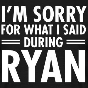 I'm Sorry For What I Said During Ryan T-shirts - T-shirt herr