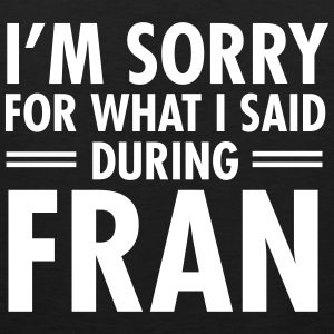 I'm Sorry For What I Said During Fran Sportkleding - Mannen Premium tank top