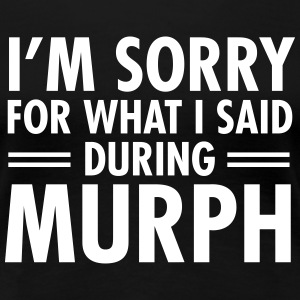 I'm Sorry For What I Said During Murph T-Shirts - Frauen Premium T-Shirt