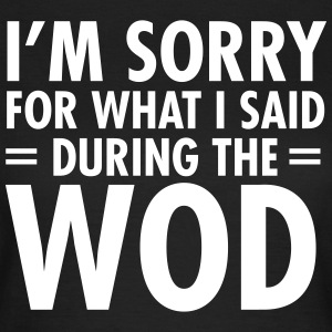 I'm Sorry For What I Said During The WOD Koszulki - Koszulka damska