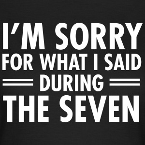 I'm Sorry For What I Said During The Seven T-Shirts - Women's T-Shirt