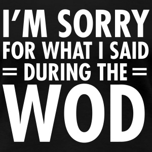 I'm Sorry For What I Said During The WOD Camisetas - Camiseta premium mujer