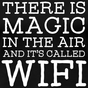 There Is A Magic In The Air And It's Called WIFI T-skjorter - Premium T-skjorte for kvinner