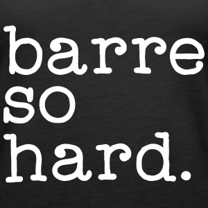 Barre So Hard Tops - Women's Premium Tank Top