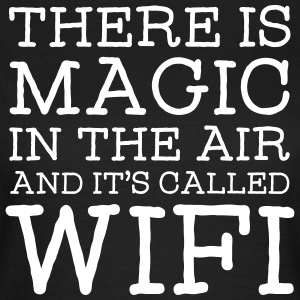 There Is A Magic In The Air And It's Called WIFI Camisetas - Camiseta mujer