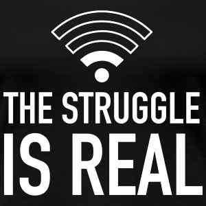 The Struggle Is Real T-Shirts - Frauen Premium T-Shirt