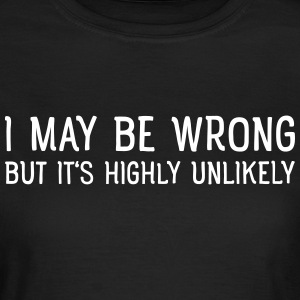 I May Be Wrong - But Is's Highly Unlikely T-Shirts - Frauen T-Shirt