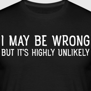 I May Be Wrong - But Is's Highly Unlikely T-Shirts - Men's T-Shirt