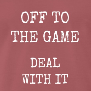 off to the game - deal with it - Men's Premium T-Shirt