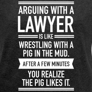 Arguing With A Lawyer... T-Shirts - Women's T-shirt with rolled up sleeves