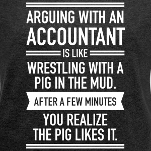 Arguing With An Accountant... T-shirts - Dame T-shirt med rulleærmer