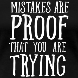 Mistakes Are Proof That You Are Trying Koszulki - Koszulka damska Premium