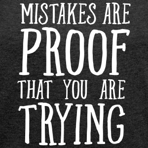 Mistakes Are Proof That You Are Trying Camisetas - Camiseta con manga enrollada mujer