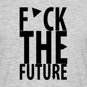 F*ck the future T-Shirts - Männer T-Shirt