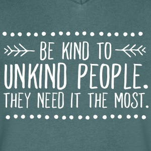 Be Kind To Unkind People. They Need It The Most. T-shirts - T-shirt med v-ringning herr