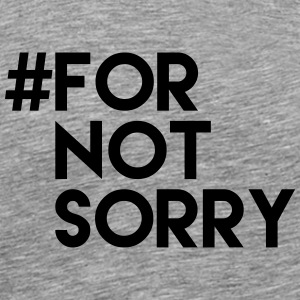 #for not sorry T-Shirts - Männer Premium T-Shirt