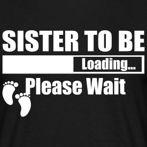Sister To Be Loading Please Wait T-Shirts - Men's T-Shirt
