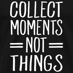 Collect Moments Not Things T-shirts - Herre premium T-shirt
