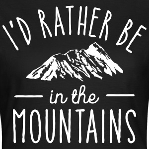 I'd Rather Be In The Mountains T-Shirts - Frauen T-Shirt
