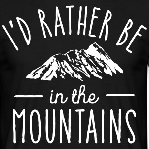 I'd Rather Be In The Mountains T-Shirts - Men's T-Shirt