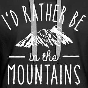 I'd Rather Be In The Mountains Sudaderas - Sudadera con capucha premium para mujer