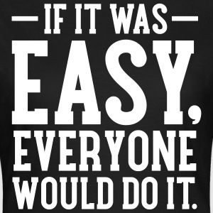 If It Was Easy, Everyone Would Do It T-shirts - T-shirt dam