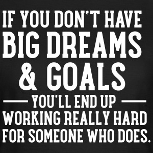 If You Don't Have Big Dreams & Goals... Tee shirts - T-shirt Femme