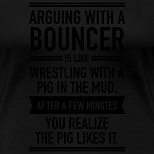 Arguing With A Bouncer... T-Shirts - Women's Premium T-Shirt