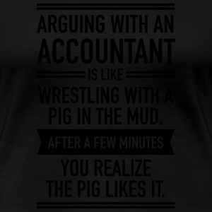 Arguing With An Accountant... T-shirts - Dame premium T-shirt