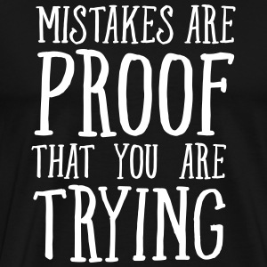 Mistakes Are Proof That You Are Trying T-shirts - Mannen Premium T-shirt