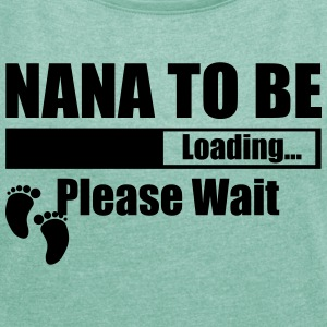 Nana To Be Loading Please Wait T-Shirts - Women's T-shirt with rolled up sleeves