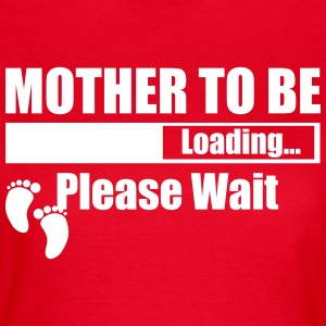 Mother To Be Loading Please Wait T-Shirts - Women's T-Shirt