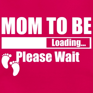 Mom To Be Loading Please Wait T-Shirts - Women's T-Shirt