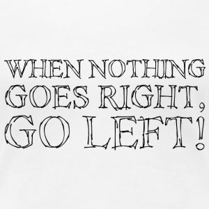 When Nothing Goes Right...Black - Frauen Premium T-Shirt
