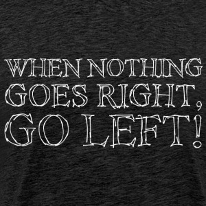 When Nothing Goes Right White - Männer Premium T-Shirt