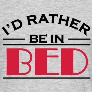 I'd rather be in bed T-Shirts - Men's T-Shirt