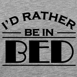 I'd rather be in bed T-Shirts - Men's Premium T-Shirt